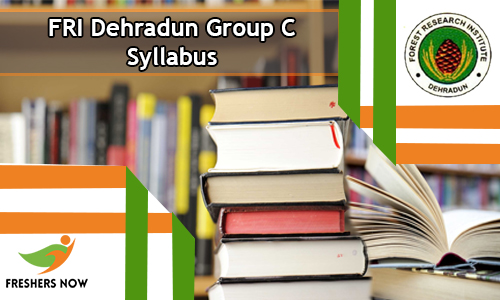 FRI Dehradun Group C Syllabus