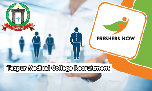 Tezpur Medical College Recruitment