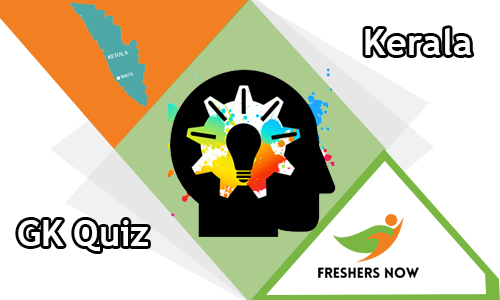 Kerala GK Quiz Questions and Answers - FreshersNow Com