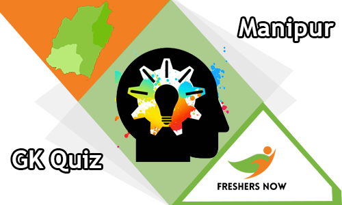 Manipur GK Quiz Questions and Answers - FreshersNow Com