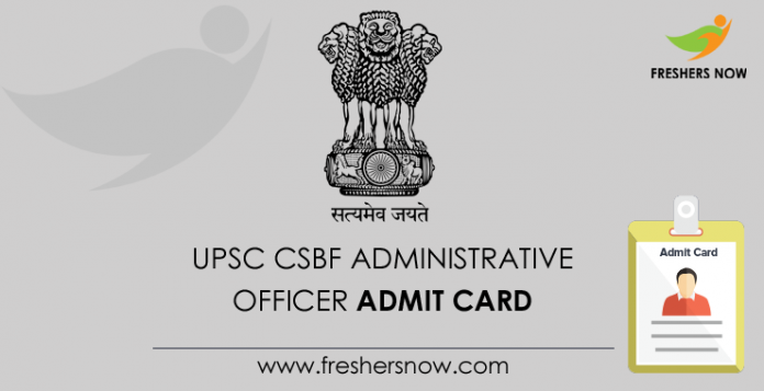 UPSC CSBF Administrative Officer Admit Card 2019